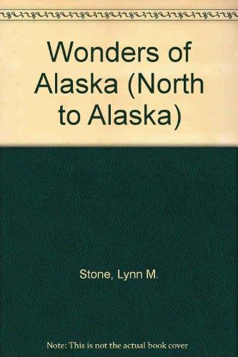 Wonders of Alaska (North to Alaska): Stone, Lynn M.