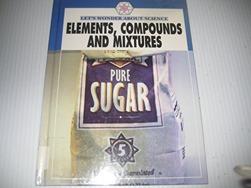 9781559161275: Elements, Compounds and Mixtures (Let's Wonder About Science)