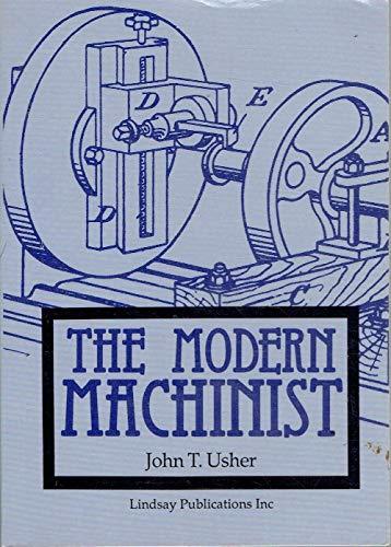 MODERN MACHINIST,A PRACTICAL TREATISE ON MODERN MACHINE: Usher, John T.