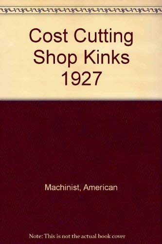 Cost Cutting Shop Kinks 1927: Machinist, American