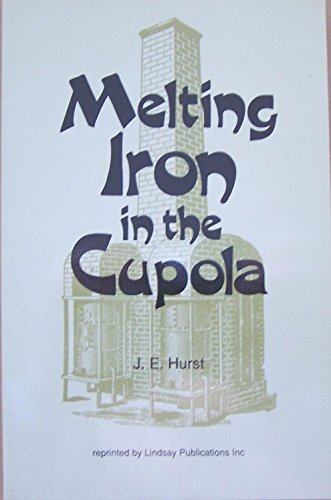 Melting Iron In The Cupola Modern Practice: J E Hurst
