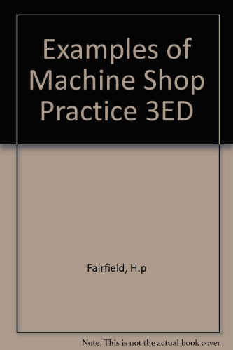 Examples of Machine Shop Practice (Machinery's Reference: Fairfield, H.