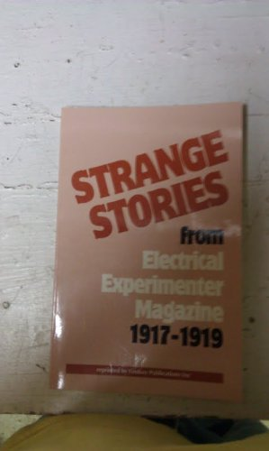 Strange Stories From Electrical Experimenter Magazine 1917-19: Electrical Experimenter Magazine
