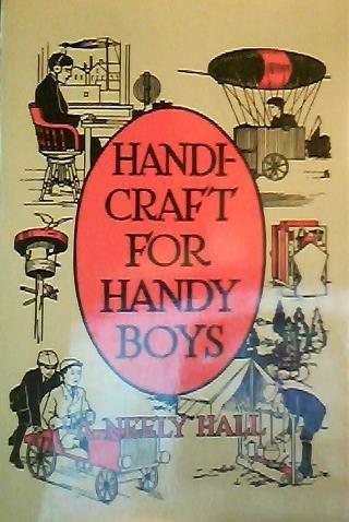 Handicraft for Handy Boys: Hall, A Neely