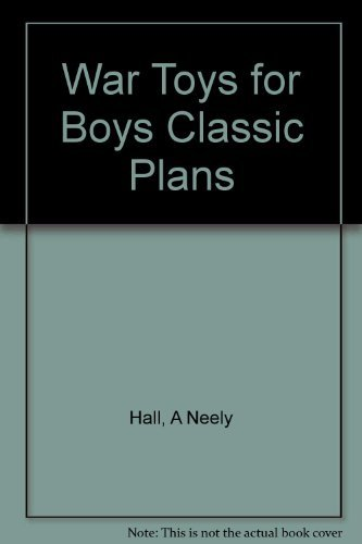 War Toys For Boys Classic 1918 Plans: A Neely Hall
