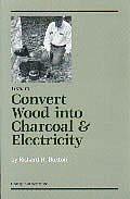 9781559182874: How to Convert Wood Into Charcoal & Electricity
