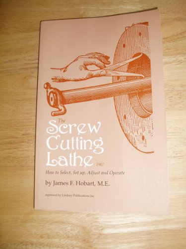 The Screw Cutting Lathe: How to Select,: Hobart, James F.