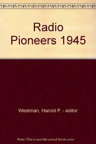 Radio Pioneers 1945: Commemorating the Radio Pioneers: Institute of Radio