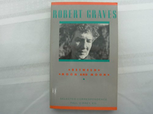 Between Moon and Moon: Selected Correspondence (v.: Graves, Robert