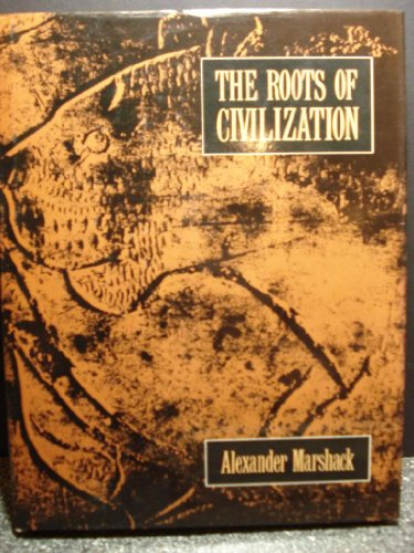 9781559210416: The Roots of Civilization: The Cognitive Beginnings of Man's First Art, Symbol and Notation