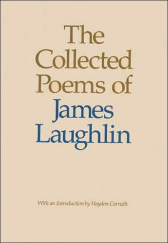 Collected Poems Of James Laughlin: Laughlin, James, and Carruth, Hayden (Introduction by)