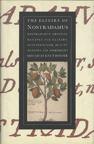 The Elixirs of Nostradamus: Nostradamus' Original Recipes for Elixirs, Scented Water, Beauty ...