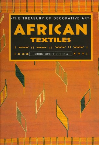 African Textiles (Treasury of Decorative Art): Spring, Christopher