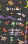 Walking to La Milpa : Living in Guatemala with Armies, Demons, Abrazos and Death: Villatoro, Marcos...