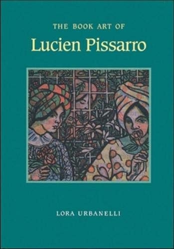 Book Art of Lucien Pissarro: With a Bibliographical List of the Books of the Eragny Press, 1894-...