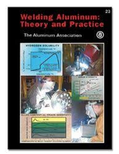Welding Aluminum: Theory and Practice, Fourth Edition: Tony Anderson, et