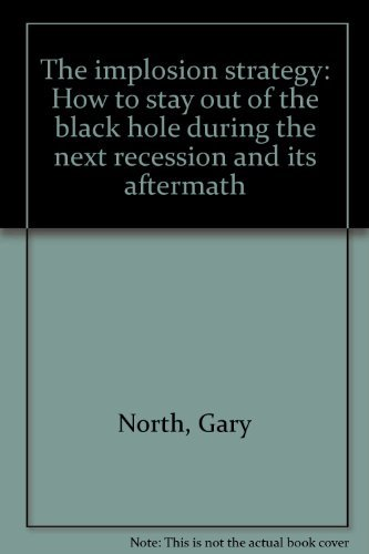 9781559261302: The implosion strategy: How to stay out of the black hole during the next recession and its aftermath