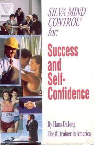 Silva Mind Control for Success and Self-Confidence: DeJong, Hans