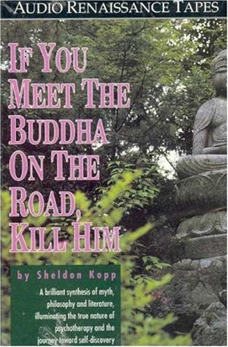 If You Meet the Buddha on the Road, Kill Him!: The Pilgrimage of Psychotherapy Patients (1559270934) by Sheldon B. Kopp