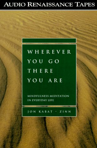 Wherever You Go, There You Are: Mindfulness Meditation In Everyday Life: Kabat-Zinn, Jon