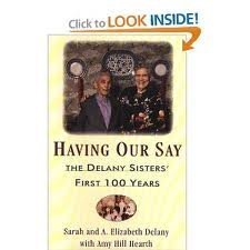 Having Our Say: The Delany Sister's First 100 Years: Sarah Delany; A. Elizabeth Delany; Amy ...
