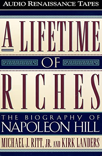 A Lifetime of Riches: The Biography of Napoleon Hill: Michael J. Ritt