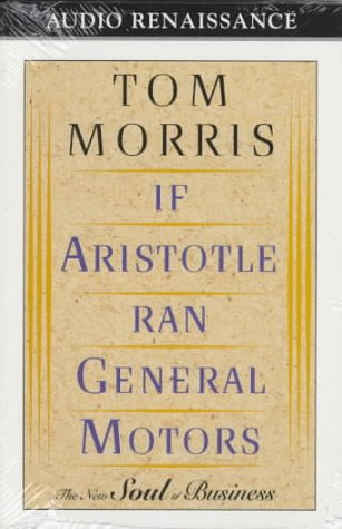 If Aristotle Ran General Motors (1559274603) by Morris, Thomas V.