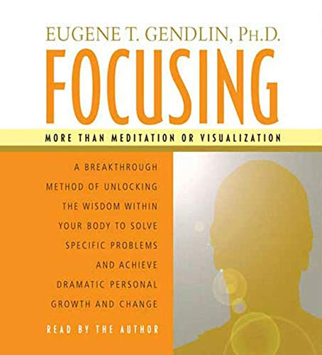 9781559276634: Focusing: A Breakthrough Method of Unlocking the Wisdom Within Your Body to Solve Specific Problems and Achieve Dramatic Personal Growth and Change
