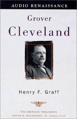 9781559277365: Grover Cleveland: The American Presidents Series: The 22nd and 24th President, 1885-1889 and 1893-1897 (American Presidents (Audio Renaissance))