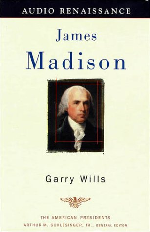 James Madison: The 4th President, 1809-1817 (The American Presidents Series) (unabridged) (1559277378) by Wills, Garry