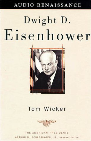 Dwight D. Eisenhower: The American Presidents Series: The 34th President, 1953-1961: Wicker, Tom