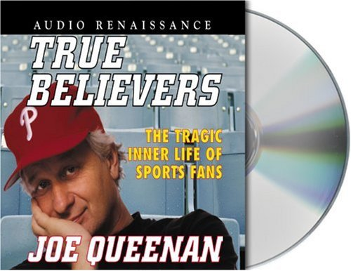 True Believers: The Tragic Inner Life of Sports Fans: Queenan, Joe