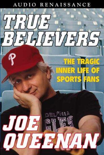 True Believers: The Tragic Inner Life of Sports Fans: Queenan, Joe