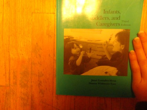 Infants, Toddlers, and Caregivers: Gonzalez-Mena, Janet, Eyer,