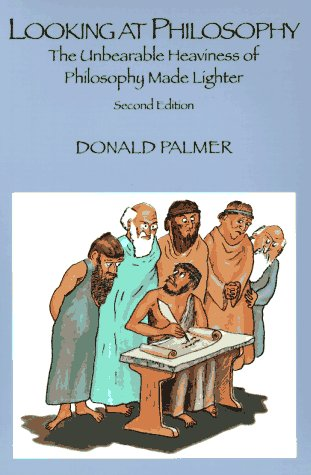 Looking at Philosophy: The Unbearable Heaviness of: Donald Palmer