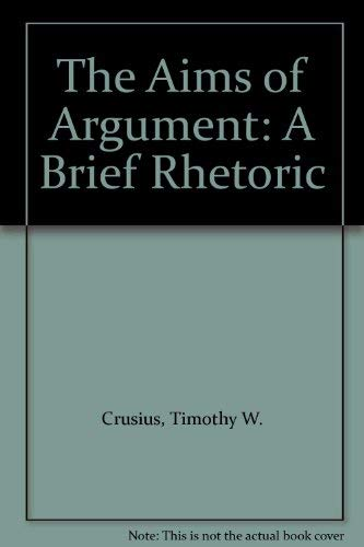 9781559344401: The Aims of Argument: A Brief Rhetoric