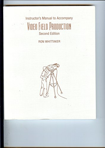 Instructor's manual to accompany Video field production: Whittaker, Ron