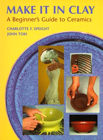 Make It in Clay: A Beginner's Guide: Charlotte F. Speight,
