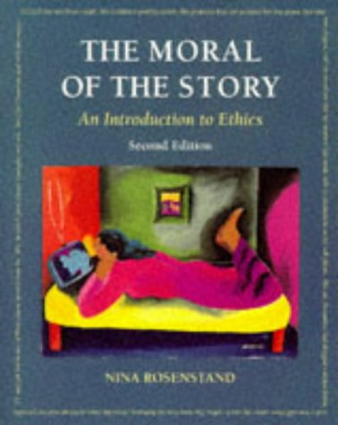 The Moral of the Story: An Introduction to Ethics (9781559346481) by Rosenstand, Nina