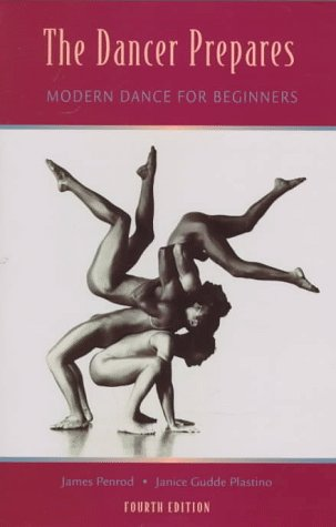 The Dancer Prepares: Modern Dance for Beginners: James W Penrod, Janice Gudde Plastino