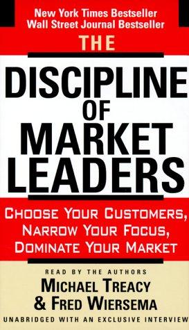 The Discipline of Market Leaders: Treacy, Michael; Wiersema, Fred