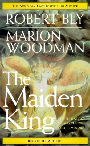 The Maiden King: The Reunion of Masculine and Feminine: Bly, Robert, Woodman, Marion