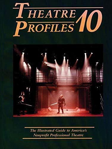 Theatre Profiles 10: The Illustrated Guide to America's Nonprofit Professional Theatres (...