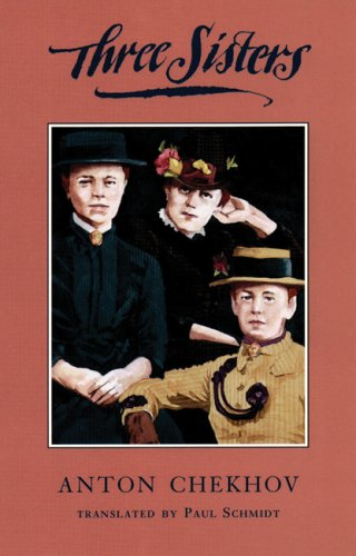 Three Sisters: Chekhov, Anton - translated by Paul Schmidt