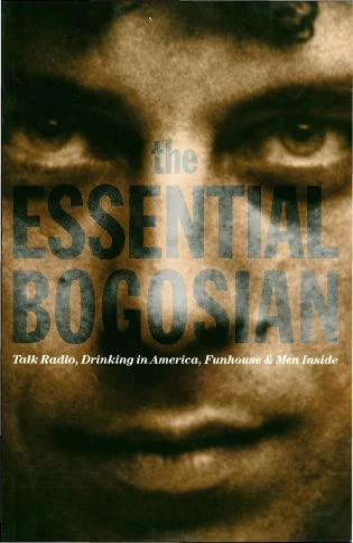 "The Essential Bogosian: Talk Radio, Drinking in America, Funhouse and Men Inside: ""Talk Radio&..."