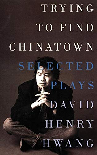 9781559361729: Trying to Find Chinatown: The Selected Plays of David Henry Hwang
