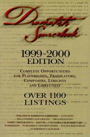 Dramatists Sourcebook 1999-2000 Edition: Complete Opportunities for Playwrights, Translators, ...