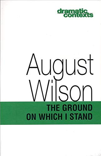 The Ground on Which I Stand (Dramatic Contexts): Wilson, August
