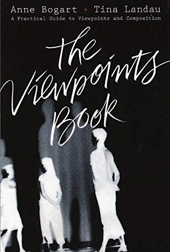 The Viewpoints Book: A Practical Guide to Viewpoints and Composition: Anne Bogart