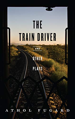 The Train Driver and Other Plays: Fugard, Athol